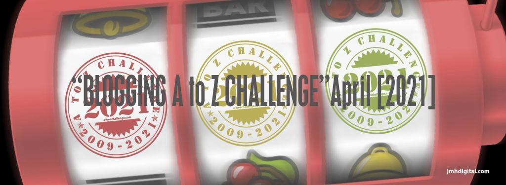 Blogging A to Z Challenge April 2021