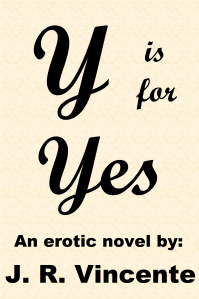 Y is for Yes An erotic novel by J. R. Vincente